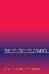 The Politics of Gender after Socialism - A Comparative-Historical Essay