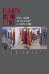 Liberalism Beyond Justice - Citizens, Society, and the Boundaries of Political Theory
