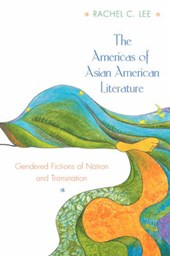 The Americas of Asian American Literature - Gendered Fictions of Nation and Transnation