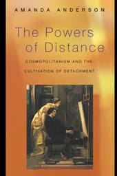 The Powers of Distance - Cosmopolitanism and the Cultivation of Detachment