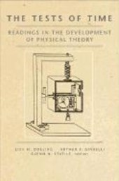 The Tests of Time - Readings in the Development of Physical Theory