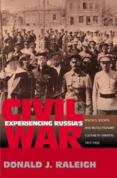 Experiencing Russia`s Civil War - Politics, Society, and Revolutionary Culture in Saratov, 1917-1922