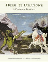 Here Be Dragons - A Fantastic Bestiary