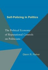 Self-Policing in Politics - The Political Economy of Reputational Controls on Politicians