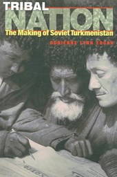 Tribal Nation - The Making of Soviet Turkmenistan