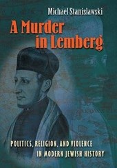 A Murder in Lemberg - Politics, Religion, and Violence in Modern Jewish History