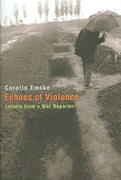 Echoes of Violence - Letters from a War Reporter