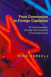 From Communists to Foreign Capitalists - The Social Foundations of Foreign Direct Investment in Postsocialist Europe