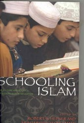 Schooling Islam - The Culture and Politics of Modern Muslim Education