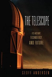 The Telescope - Its History, Technology, and Future