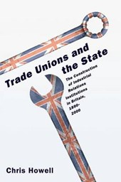 Trade Unions and the State - The Construction of Industrial Relations Institutions in Britain, 1890-2000