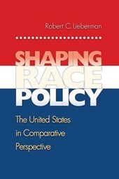 Shaping Race Policy - The United States in Comparative Perspective