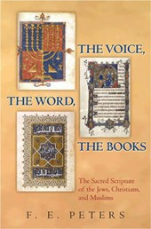 The Voice, the Word, the Books - The Sacred Scripture of the Jews, Christians, and Muslims