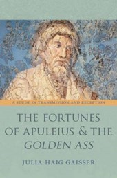 The Fortunes of Apuleius and the Golden Ass - A Study in Transmission and Reception