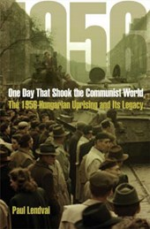 One Day That Shook the Communist World - The 1956 Hungarian Uprising and Its Legacy