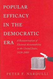 Popular Efficacy in the Democratic Era - A Reexamination of Electoral Accountability in the United States, 1828-2000