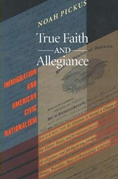 True Faith and Allegiance - Immigration and American Civic Nationalism