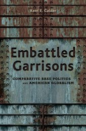 Embattled Garrisons - Comparative Base Politics and American Globalism