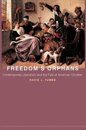 Freedom`s Orphans - Contemporary Liberalism and the Fate of American Children