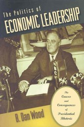 The Politics of Economic Leadership - The Causes and Consequences of Presidential Rhetoric