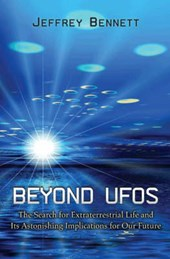 Beyond UFOs - The Search for Extraterrestrial Life and Its Astonishing Implications for Our Future