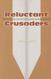 Reluctant Crusaders - Power, Culture, and Change in American Grand Strategy