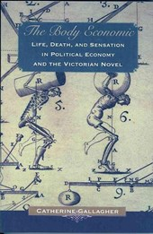 The Body Economic - Life, Death, and Sensation in Political Economy and the Victorian Novel