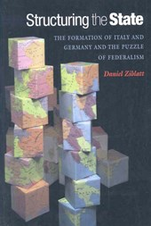 Structuring the State - The Formation of Italy and Germany and the Puzzle of Federalism