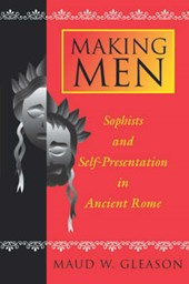 Making Men - Sophists and Self-Presentation in Ancient Rome