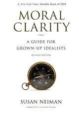 Moral Clarity - A Guide for Grown-Up Idealists - Revised Edition | Susan Neiman |
