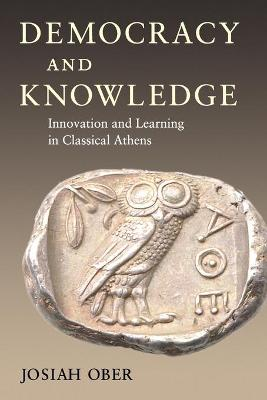 Democracy and Knowledge - Innovation and Learning in Classical Athens | Josiah Ober |