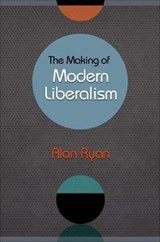 The Making of Modern Liberalism | Alan Ryan |