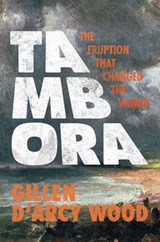 Tambora - The Eruption That Changed the World | Gillen D'arcy Wood |