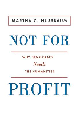 Not for Profit - Why Democracy Needs the Humanities | Martha Nussbaum |