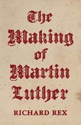Making of martin luther | Richard Rex |