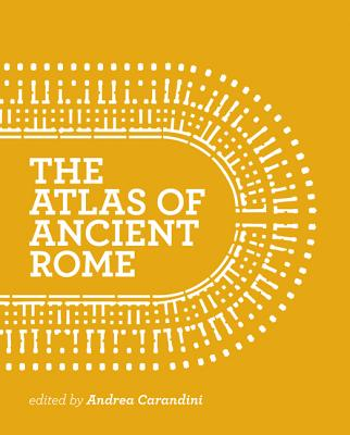 The Atlas of Ancient Rome - Biography and Portraits of the City | Andrea Carandini | 9780691163475