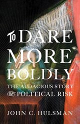 To Dare More Boldly | John C. Hulsman | 9780691172194