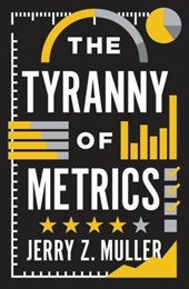 The Tyranny of Metrics | Muller, Jerry Z. | 9780691174952