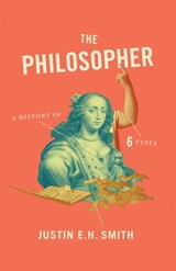 Philosopher : a history in six types | Smith | 9780691178462