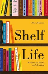 Shelf life: writers on books and reading | Alex Johnson | 9780712352864