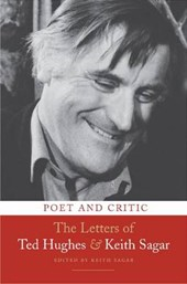 Poet and Critic: The Letters of Ted Hughes and Keith Sagar | Keith Sagar |