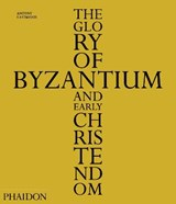 The Glory of Byzantium and Early Christendom | Antony Eastmond |