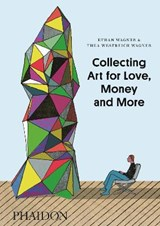 Collecting Art for Love, Money and More | Wagner, Ethan ; Wagner, Thea Westreich |