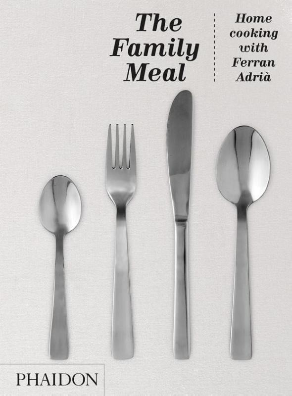Family meal : home cooking with ferran adria | Ferran Adria |