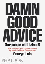 Damn good advice (for people with talent) | George Lois |