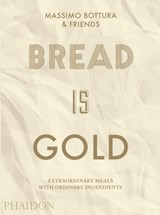 Bread Is Gold | Massimo Bottura | 9780714875361