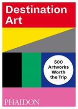 Destination art | Phaidon Editors | 9780714876467