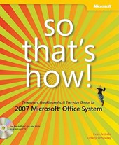 So That's How! 2007 Microsoft Office System - Timesavers, Breakthroughs and Everyday Genius