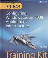 MCTS Self-Paced Training Kit (Exam 70-643) - Configuring Windows Server 2008 Applications Infastructure