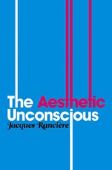 The Aesthetic Unconscious | Jacques Rancière |